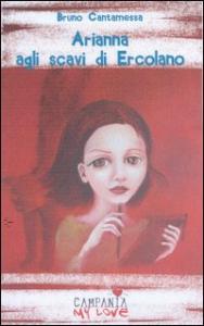 Arianna agli scavi di Ercolano / Bruno Cantamessa ; illustrazioni di Vania Villani