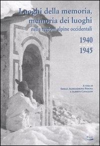 Luoghi della memoria, memoria dei luoghi nelle regioni alpine occidentali, 1940-1945