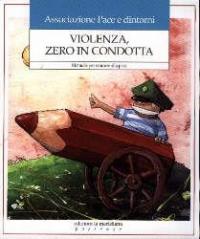 Violenza, zero in condotta : manuale per educare alla pace / Ass. Pace e dintorni