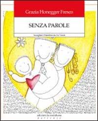 Senza parole : accogliere il nostro bambino da 0 a 3 mesi / Grazia Honegger Fresco ; a cura del Centro Nascita Montessori