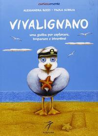Vivalignano : una guida per esplorare, imparare e divertirsi / Alessandra Rozzi, Paola Scibilia