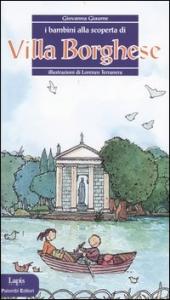 I bambini alla scoperta di Villa Borghese / Giovanna Giaume ; illustrazioni da Lorenzo Terranera