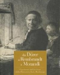 Da Durer a Rembrandt a Morandi