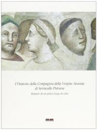 L'Oratorio della Compagnia della Vergine Assunta di Serravalle Pistoiese : restauro di un antico luogo di culto / a cura di Lucia Fiaschi.
