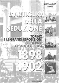 L' artiglio della seduzione : *Torino e le grandi esposizioni : fotografie cronaca e storia : fotografie dell'archivio Chiambretta / Alessandro Panei. [1!: 1884