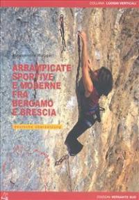Arrampicate sportive e moderne fra Bergamo e Brescia