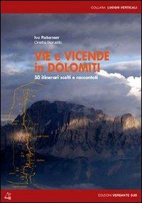 Vie e vicende in Dolomiti : 50 itinerari scelti e raccontati / Ivo Rabanser, Orietta Bonaldo