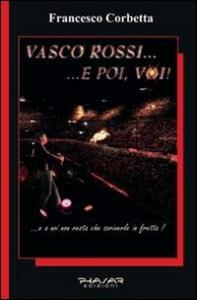 Vasco Rossi... : e poi, voi! / Francesco Corbetta