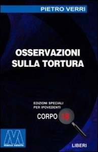 Osservazioni sulla tortura e singolarmente sugli effetti che produsse  all'occasione delle unzioni malefiche alle quali si attribuì la pestilenza che  devastò Milano l'anno 1630