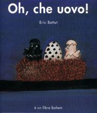 Oh, che uovo! / scritto e illustrato da Eric Battut
