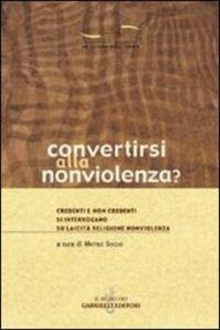 Convertirsi alla nonviolenza?