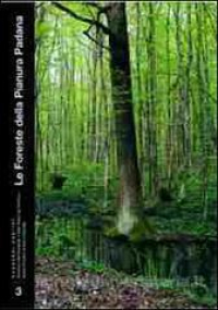 Le foreste della Pianura Padana : un labirinto dissolto / [a cura di Sandro Ruffo ; testi di Francesco Bracco ... et al.].