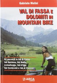 Val di Fassa e dolomiti in mountain bike : 52 percorsi in Val di Fassa, Val gardena, Val Badia, Livinallongo, Val d'Ega, Val Cordevole e Val di Fiemme / Gabriele Melini