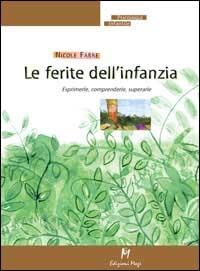 Le ferite dell'infanzia  : esprimerle, comprenderle, superarle / Nicole Fabre ; traduzione di Antonella Bianchi di Castelbianco
