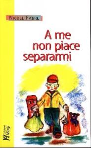 A me non piace separami /  Nicole Fabre ; traduzione Lorenza Tortorella