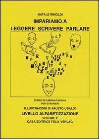 Impariamo a leggere, scrivere, parlare : corso di lingua italiana per stranieri : livello alfabetizzazione / Natale Rimoldi ; illustrazioni di Fausto Ubaldi. Vol. 2