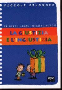 La giustizia e l'ingiustizia / Brigitte Labbé, Michel Puech ; illustrazioni di Jacques Azam