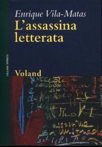 L'assassina letterata / Enrique Vila-Matas ; a cura di Danilo Manera ; traduzione di Danilo Manera ed Elisabetta Pagani