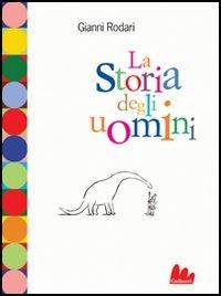 Storia degli uomini / Gianni Rodari ; con un monologo di dario Fo sugli anni recenti ; disegni di Paolo Cardoni