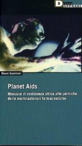 Planet Aids : manuale di resistenza attiva alle politiche delle multinazionali farmaceutiche / Mauro Guarinieri