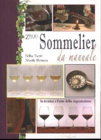 Sommelier da manuale : la tecnica e l'arte della degustazione / Nilla Turri, Nicola Bonera