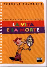 La vita e la morte / Brigitte Labbè, Michel Puech ; illustrazioni di Jacques Azam