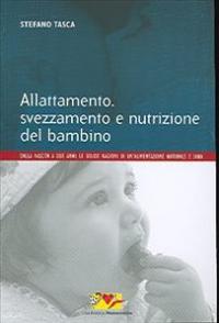 Allattamento, svezzamento e nutrizione del bambino : dalla nascita a due anni: le solide ragioni di un'alimentazione naturale e sana / Stefano Tasca