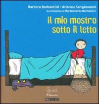 Il mio mostro sotto il letto / Barbara Barbantini, Arianna Sangiovanni ; illustrazioni di Marioandrea Barbantini