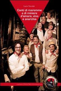 Canti di maremme e di miniere d'amore, vino e anarchia