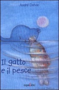 Il gatto e il pesce / André Dahan ; testo di Chiara Carminati