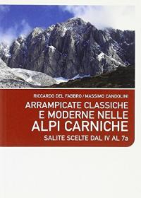 Arrampicate classiche e moderne nelle Alpi Carniche : salite scelte dal IV al 7a / Riccardo del Fabbro, Massimo Candolini