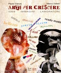 Arte per crescere : idee, immagini, laboratori / Paola Ciarcià, Marco Dallari