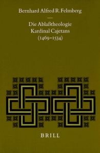 Die Ablasstheologie Kardinal Cajetans (1469-1534)