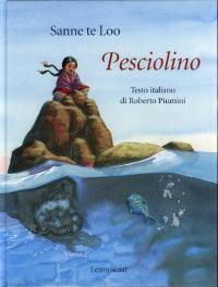 Pesciolino / Sanne te Loo ; testo italiano di Roberto Piumini