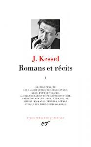 Romans et récits / J. Kessel ; édition publiée sous la direction de Serge Linkès. 1