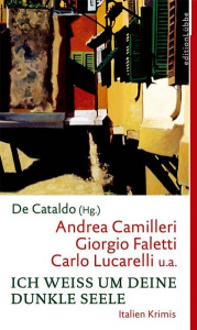 Ich weiss um deine dunkle Seele / Herausgegeben von Giancarlo De Cataldo ; neun Italien-Krimis von Niccolò Ammaniti ... [et al.]