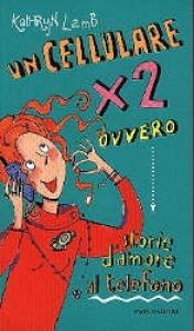 Un cellulare x 2, ovvero Storie d'amore al telefono