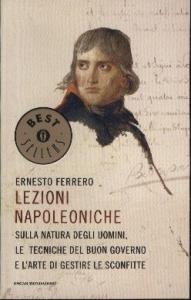 Lezioni napoleoniche sulla natura degli uomini, le tecniche del buon governo e l'arte di gestire le sconfitte