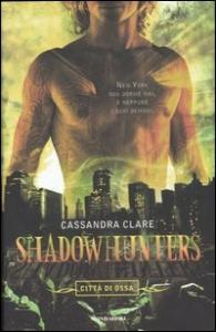 Shadowhunters. Citta' di ossa