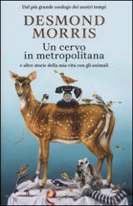 Un cervo in metropolitana e altre storie della mia vita con gli animali