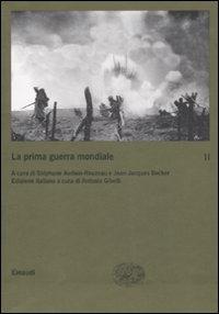La prima guerra mondiale / a cura di Stéphane Audoin-Rouzeau e Jean-Jacques Becker ; edizione italiana a cura di Antonio Gibelli. 2