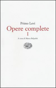 Opere complete / Primo Levi ; a cura di Marco Belpoliti. Vol. 1