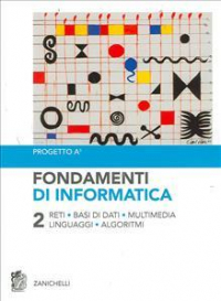 Vol. 2: Reti, basi di dati, multimedia, linguaggi, algoritmi
