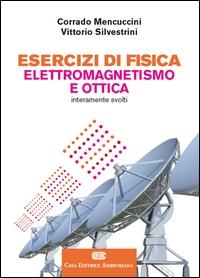 Esercizi di fisica elettromagnetismo e ottica interamente svolti