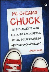 Mi chiamo Chuck, ho diciassette anni e, stando a Wikipedia, soffro di un disturbo ossessivo-compulsivo