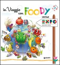 In viaggio con Foody verso Expo Milano 2015