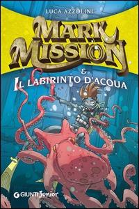 Mark Mission e il labirinto d'acqua