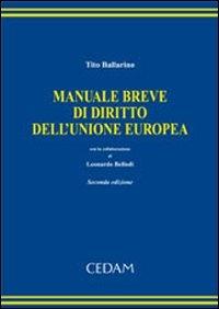 Manuale breve di diritto dell'Unione europea / Tito Ballarino ; con la collaborazione di Leonardo Bellodi