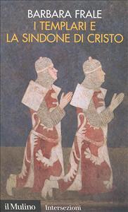 I Templari e la Sindone di Cristo