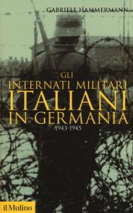 Gli internati militari italiani in Germania, 1943-1945